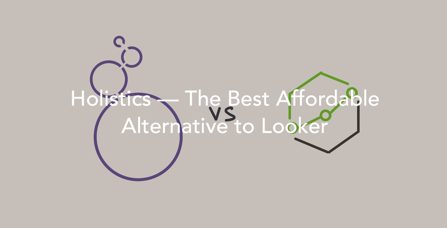 Holistics — The Best Affordable Alternative to Looker