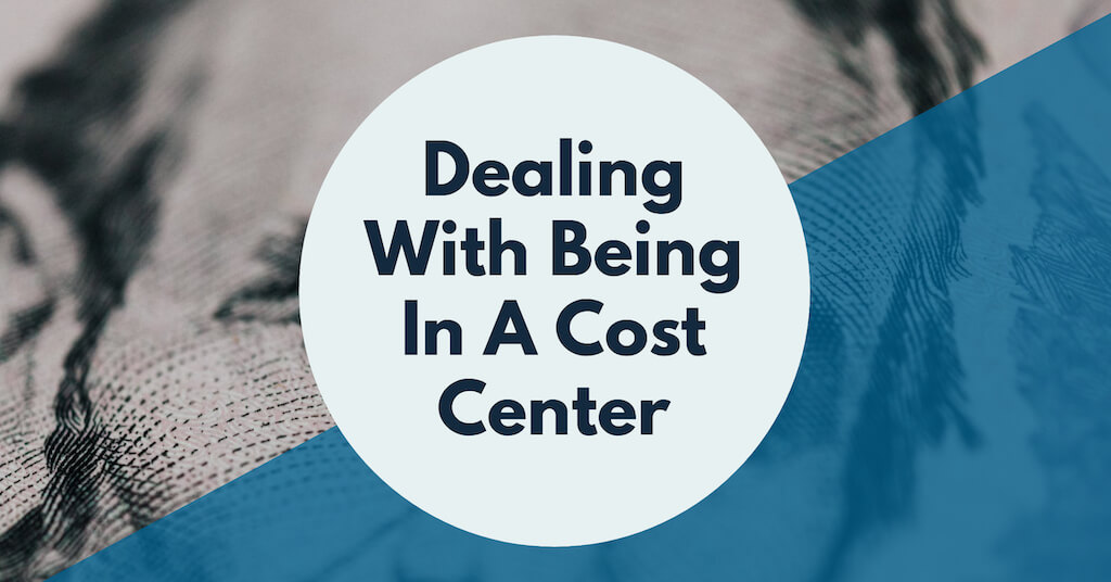Data Careers: Dealing With Being in a Cost Center