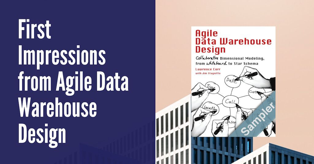 First Impressions from Agile Data Warehouse Design