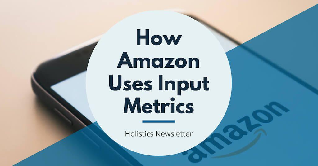 How Amazon Uses Input Metrics