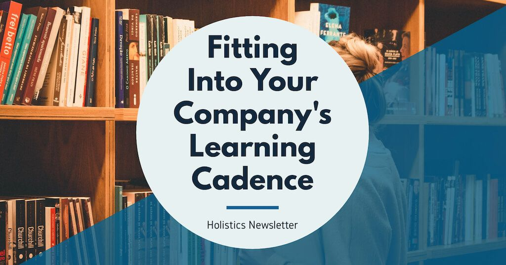 Fitting Into Your Company's Learning Cadence