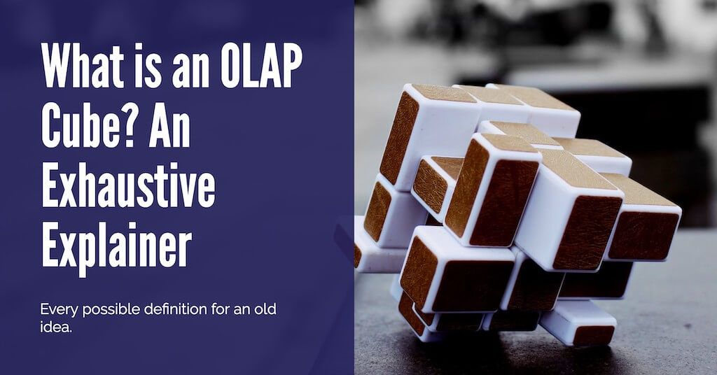 What is an OLAP Cube? An Exhaustive Explainer